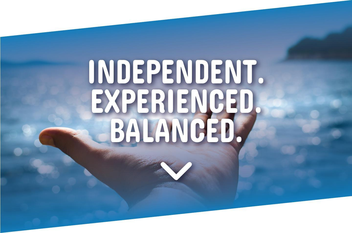 Independent. Experienced. Balanced.